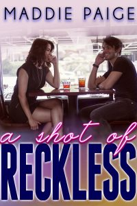Cover Reveal: A Shot of Reckless by Maddie Paige