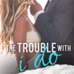 New Release!!! The Trouble With I Do, Fairhope 6